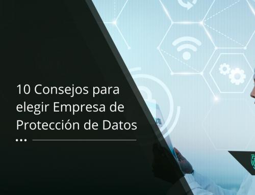 10 Consejos para elegir BIEN una empresa de Protección de Datos