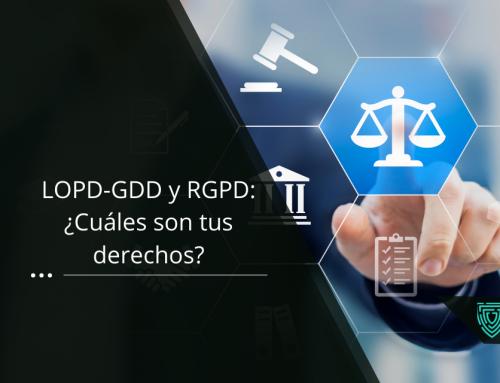 LOPD-GDD y RGPD: ¿Cuáles son tus derechos?