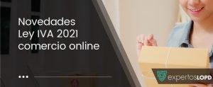 Novedades IVA 2021 Comercio Electrónico